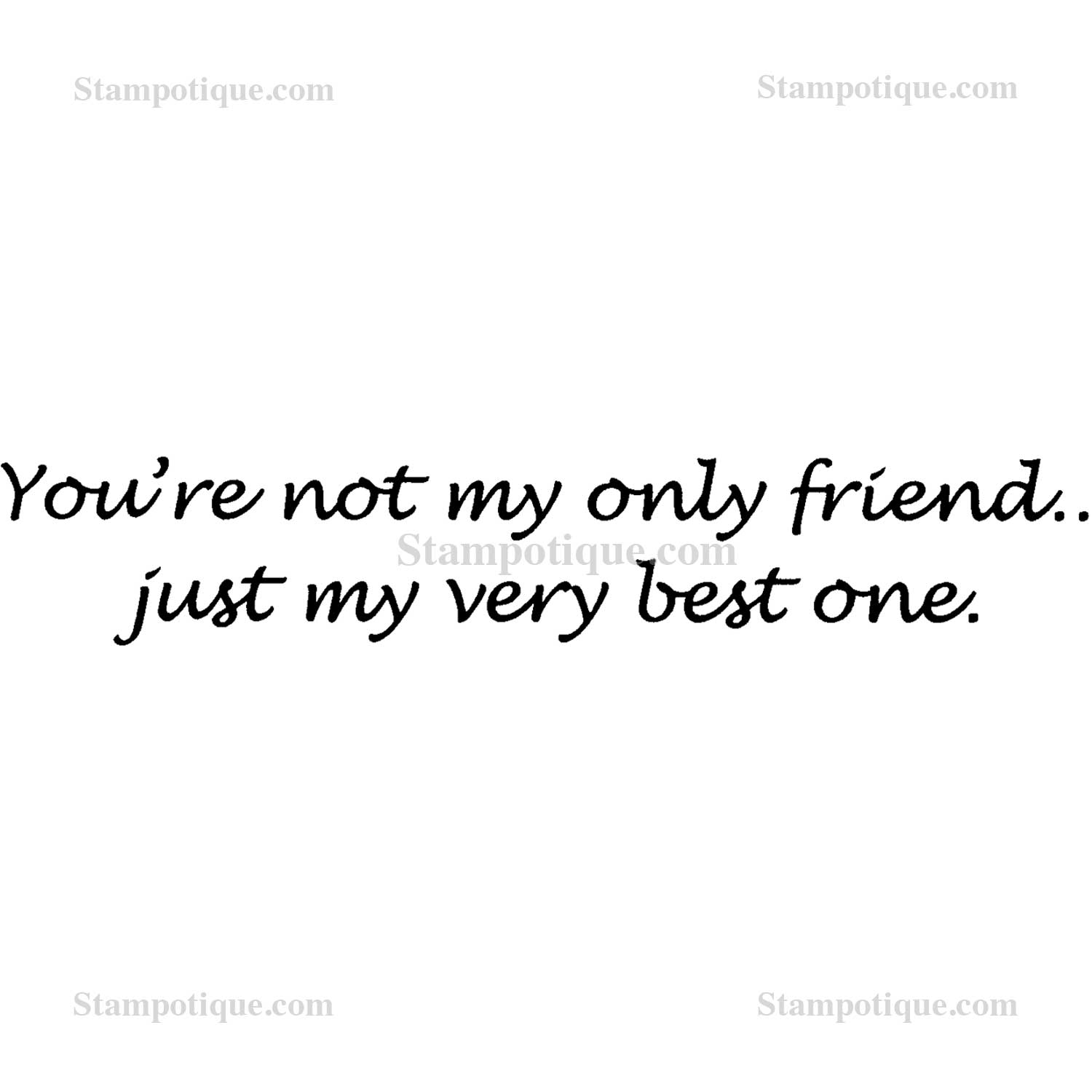 Youre Not My Only Friend Just My Very Best One
